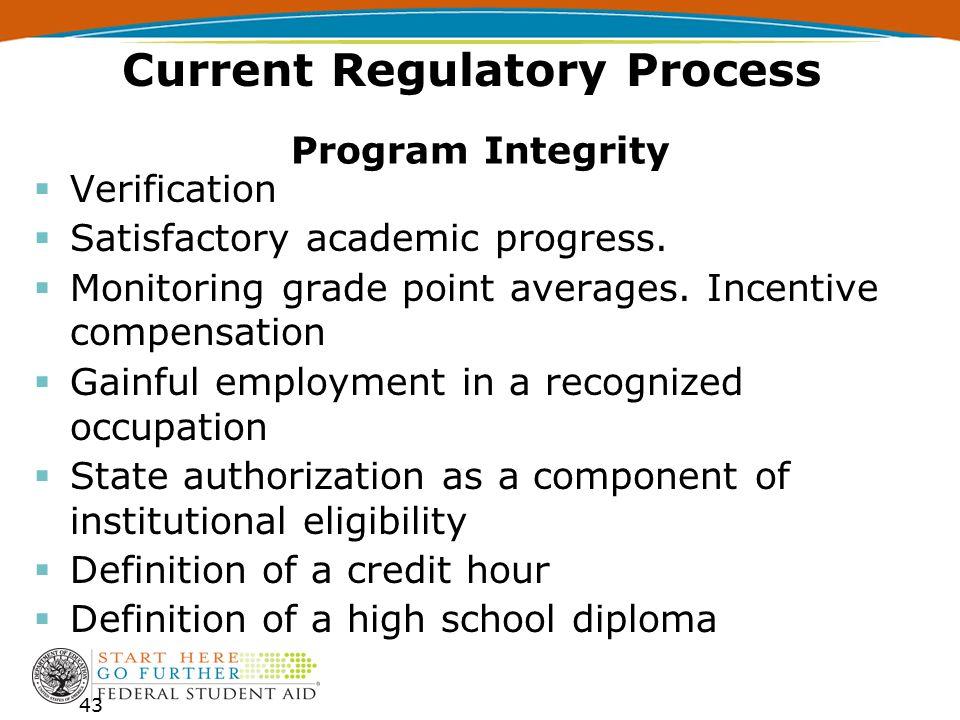 Current Regulatory Process  Verification  Satisfactory academic progress.