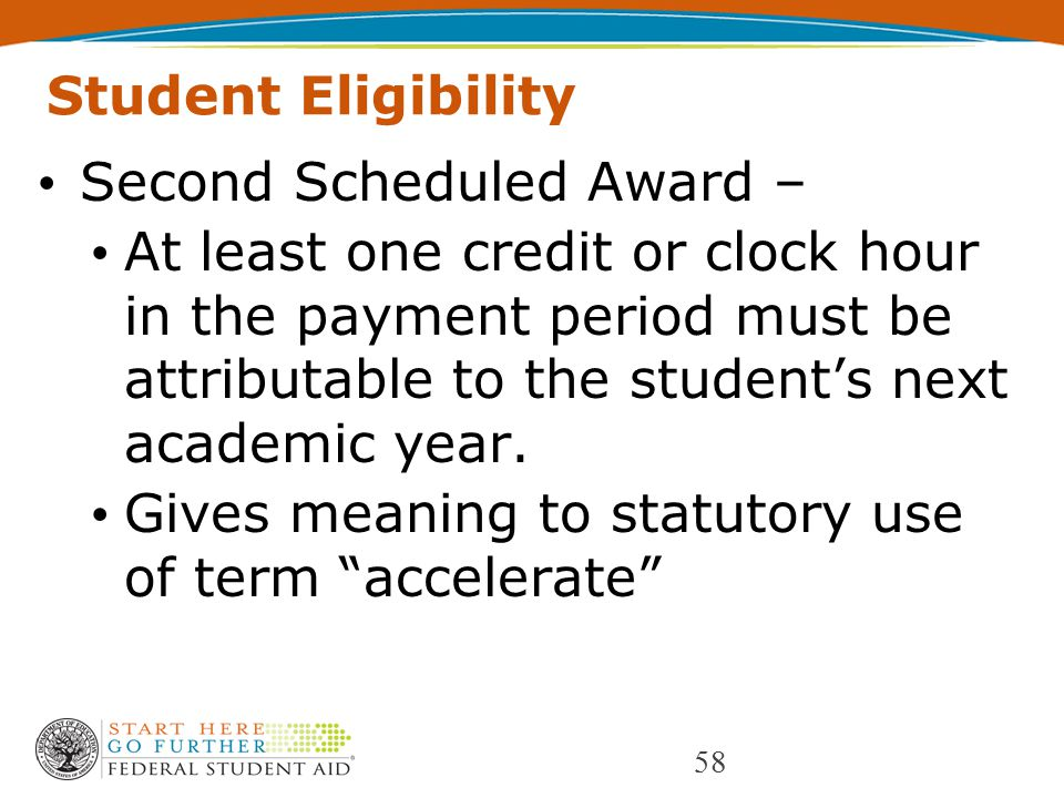 Student Eligibility Second Scheduled Award – At least one credit or clock hour in the payment period must be attributable to the student's next academic year.