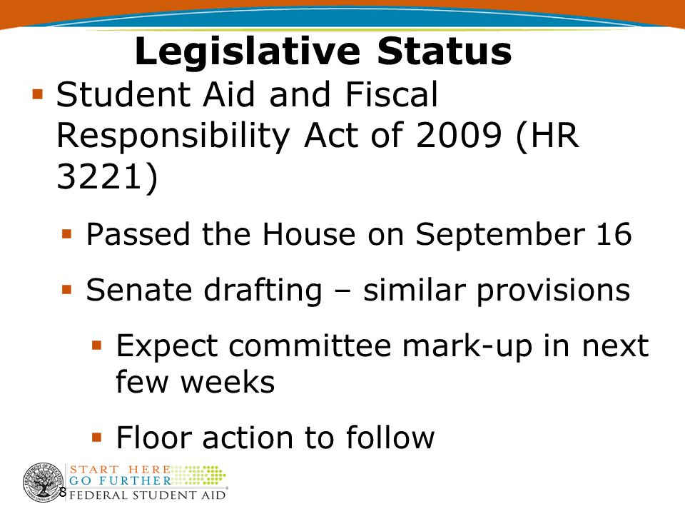 8  Student Aid and Fiscal Responsibility Act of 2009 (HR 3221)  Passed the House on September 16  Senate drafting – similar provisions  Expect committee mark-up in next few weeks  Floor action to follow Legislative Status