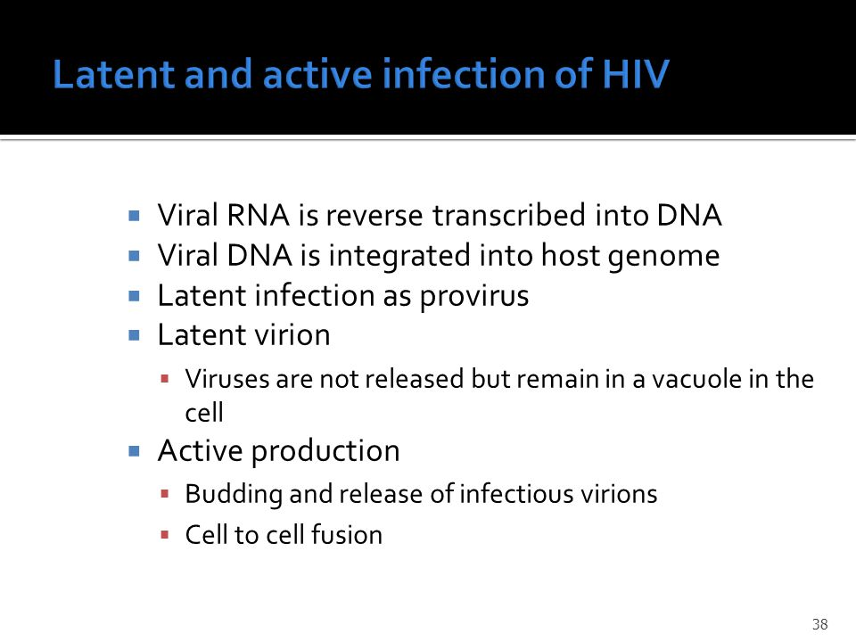  Viral RNA is reverse transcribed into DNA  Viral DNA is integrated into host genome  Latent infection as provirus  Latent virion  Viruses are not released but remain in a vacuole in the cell  Active production  Budding and release of infectious virions  Cell to cell fusion 38