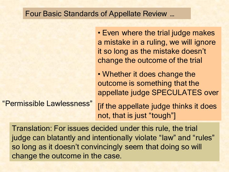 Clearly Erroneous Harmless Error De Novo Four Basic Standards of Appellate Review … Same exact thing as abuse of discretion, except it is applied to factual conclusions … (e.g., was the confession coerced.