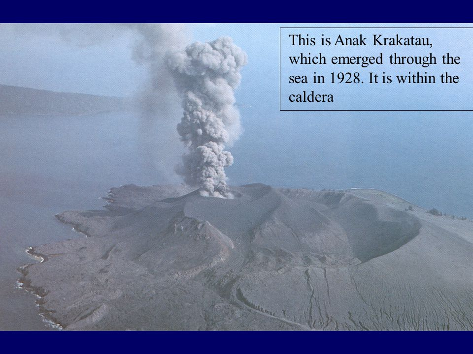 This is Anak Krakatau, which emerged through the sea in 1928. It is within the caldera