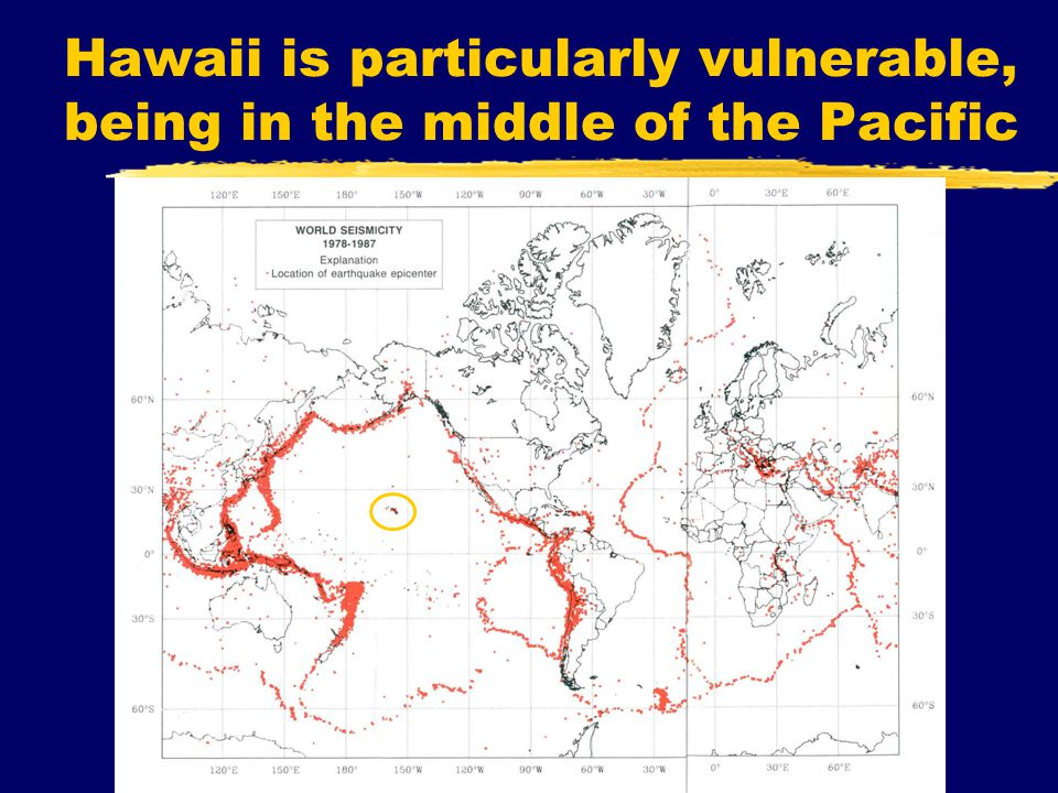 Hawaii is particularly vulnerable, being in the middle of the Pacific