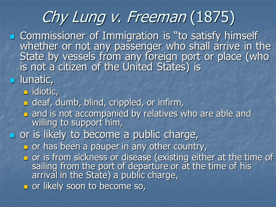 "Chy Lung v. Freeman (1875) Commissioner of Immigration is ""to satisfy himself whether or not any passenger who shall arrive in the State by vessels fr"