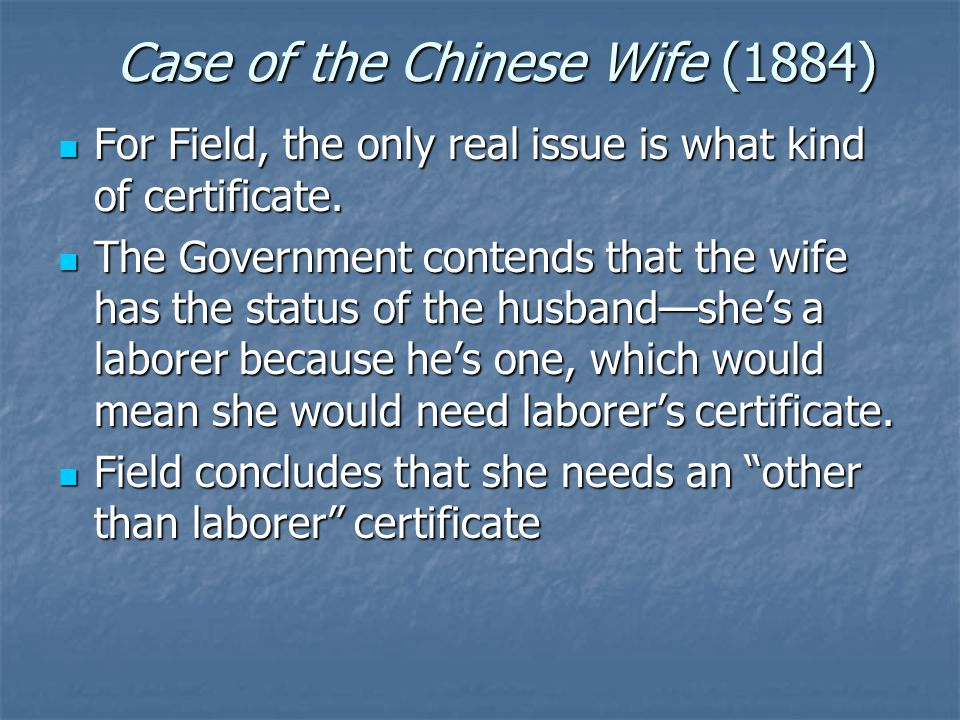 Case of the Chinese Wife (1884) For Field, the only real issue is what kind of certificate. For Field, the only real issue is what kind of certificate