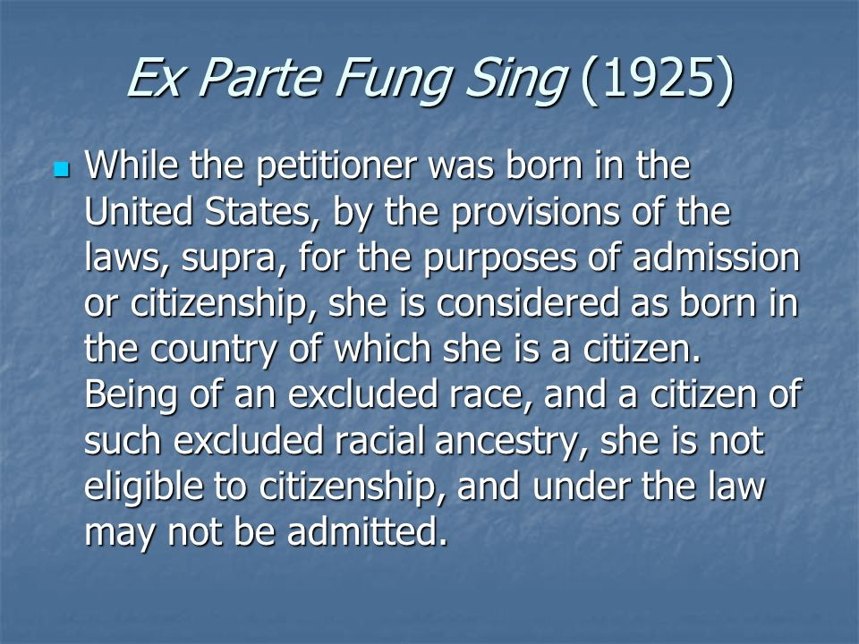 Ex Parte Fung Sing (1925) While the petitioner was born in the United States, by the provisions of the laws, supra, for the purposes of admission or c