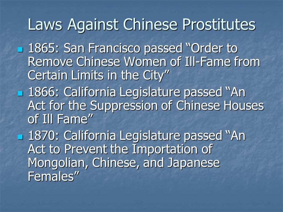 "Laws Against Chinese Prostitutes 1865: San Francisco passed ""Order to Remove Chinese Women of Ill-Fame from Certain Limits in the City"" 1865: San Fran"