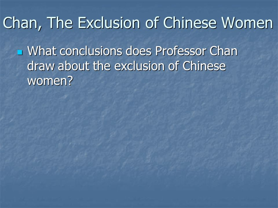 What conclusions does Professor Chan draw about the exclusion of Chinese women? What conclusions does Professor Chan draw about the exclusion of Chine