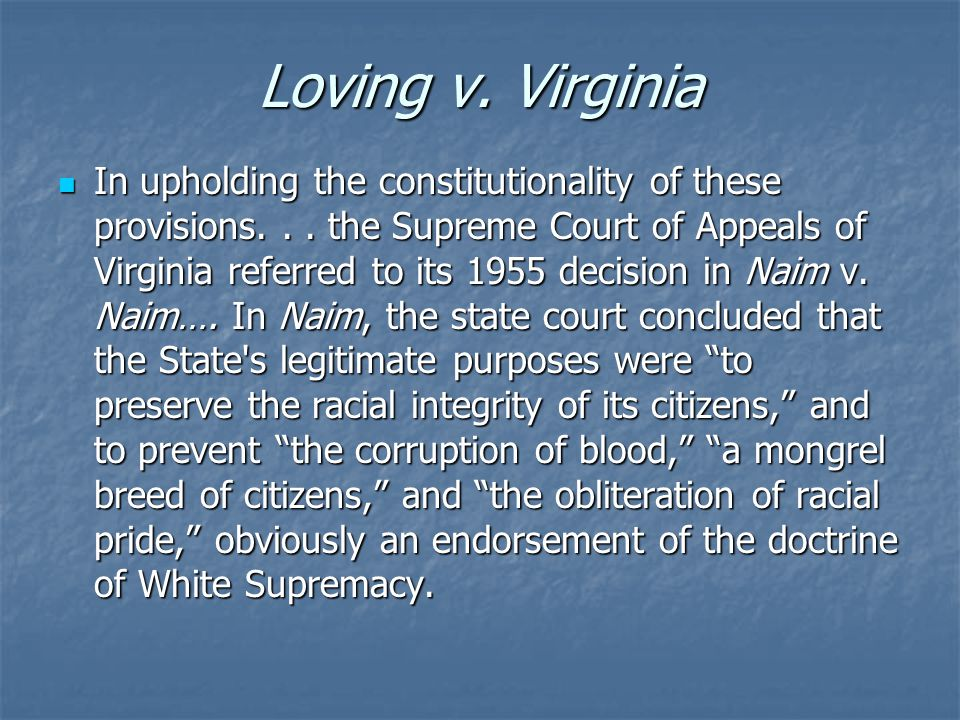 Loving v. Virginia In upholding the constitutionality of these provisions... the Supreme Court of Appeals of Virginia referred to its 1955 decision in