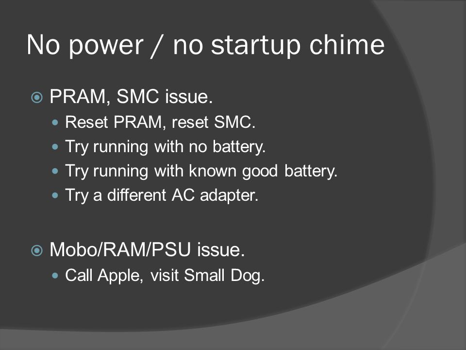 No power / no startup chime  PRAM, SMC issue. Reset PRAM, reset SMC.