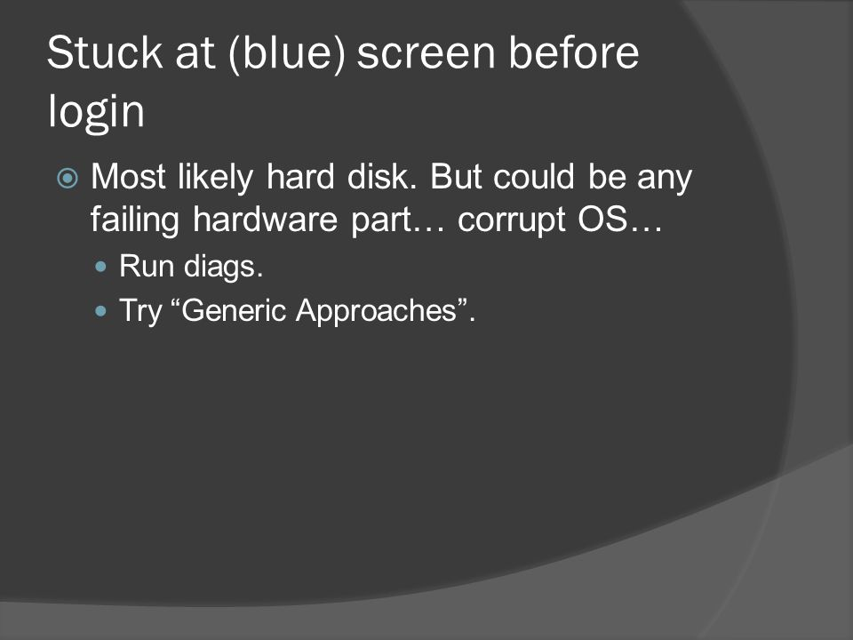 Stuck at (blue) screen before login  Most likely hard disk.