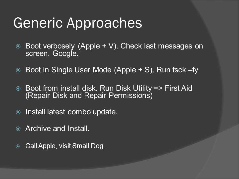 Generic Approaches  Boot verbosely (Apple + V). Check last messages on screen.