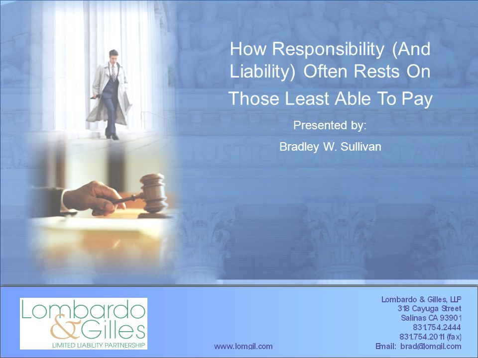 How Responsibility (And Liability) Often Rests On Those Least Able To Pay Presented by: Bradley W.