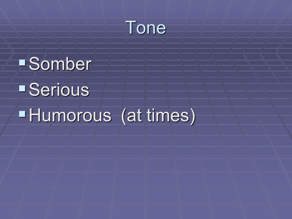 Tone  Somber  Serious  Humorous (at times)
