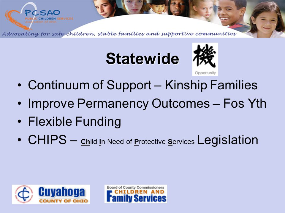 Continuum of Support – Kinship Families Improve Permanency Outcomes – Fos Yth Flexible Funding CHIPS – Child In Need of Protective Services Legislation Statewide