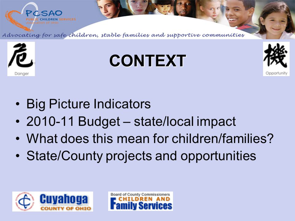 CONTEXT Big Picture Indicators 2010-11 Budget – state/local impact What does this mean for children/families.