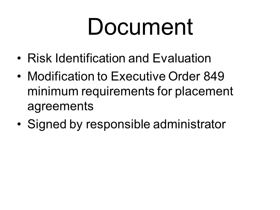 Document Risk Identification and Evaluation Modification to Executive Order 849 minimum requirements for placement agreements Signed by responsible administrator