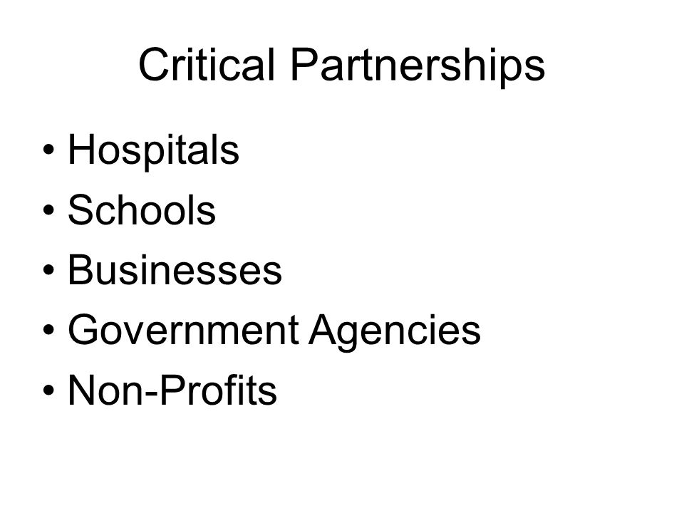 Critical Partnerships Hospitals Schools Businesses Government Agencies Non-Profits