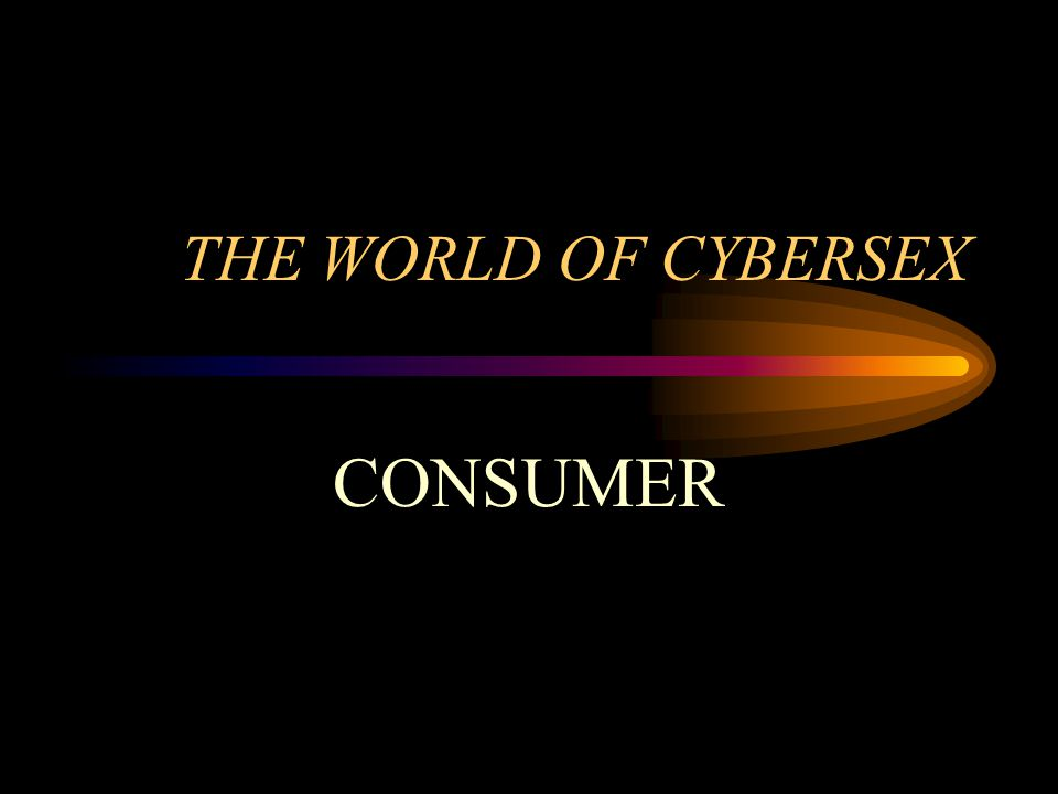THE WORLD OF CYBERSEX CONSUMER