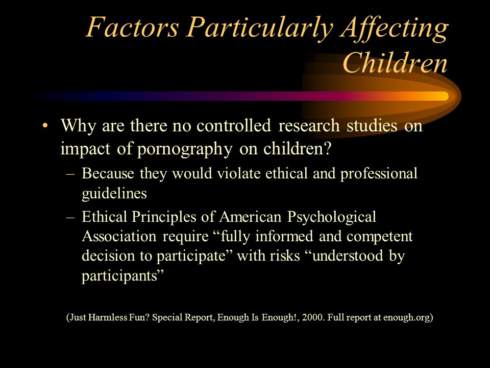 Factors Particularly Affecting Children Why are there no controlled research studies on impact of pornography on children.