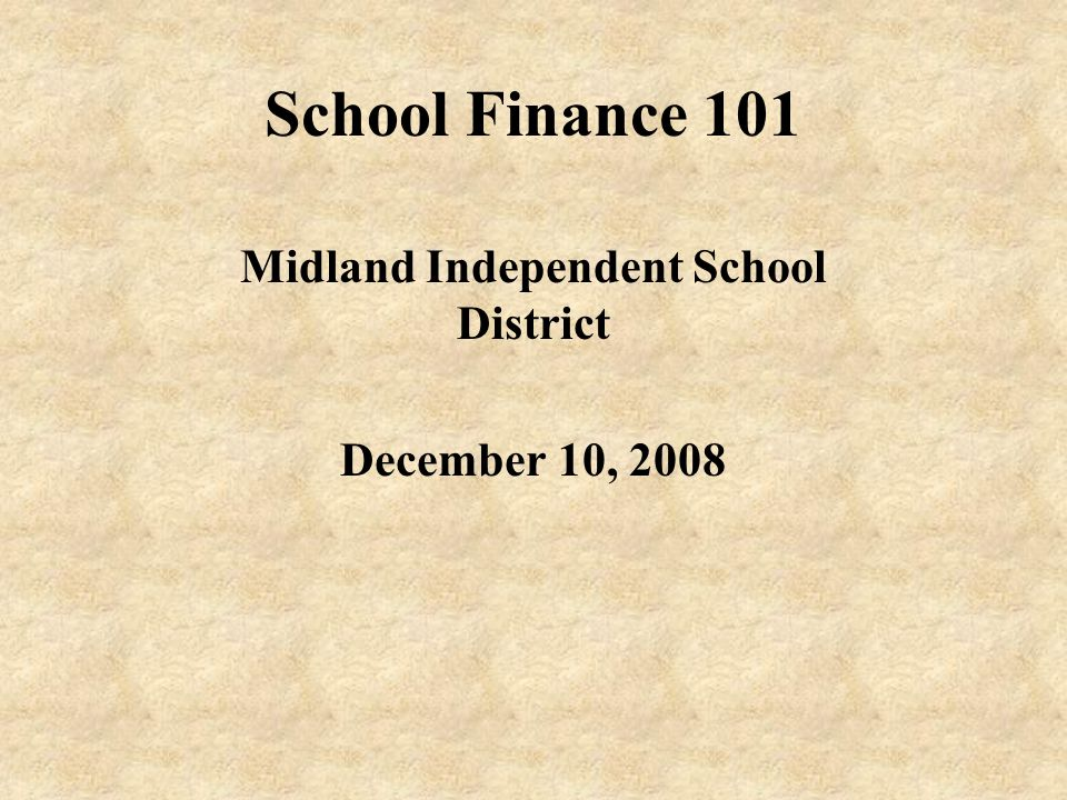School Finance 101 Midland Independent School District December 10, 2008