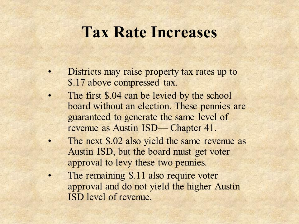 Tax Rate Increases Districts may raise property tax rates up to $.17 above compressed tax.