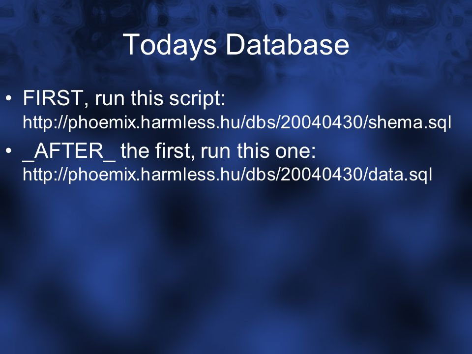Todays Database FIRST, run this script: http://phoemix.harmless.hu/dbs/20040430/shema.sql _AFTER_ the first, run this one: http://phoemix.harmless.hu/
