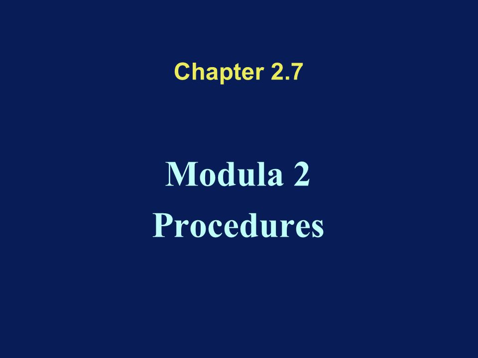 Chapter 2.7 Modula 2 Procedures