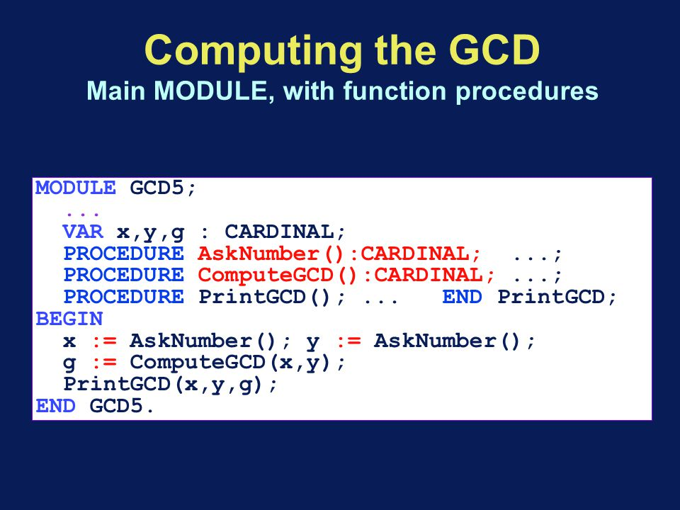 Computing the GCD Main MODULE, with function procedures MODULE GCD5;...