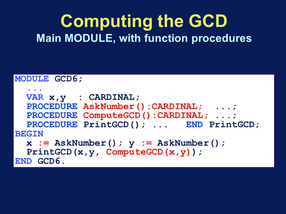 Computing the GCD Main MODULE, with function procedures MODULE GCD6;...