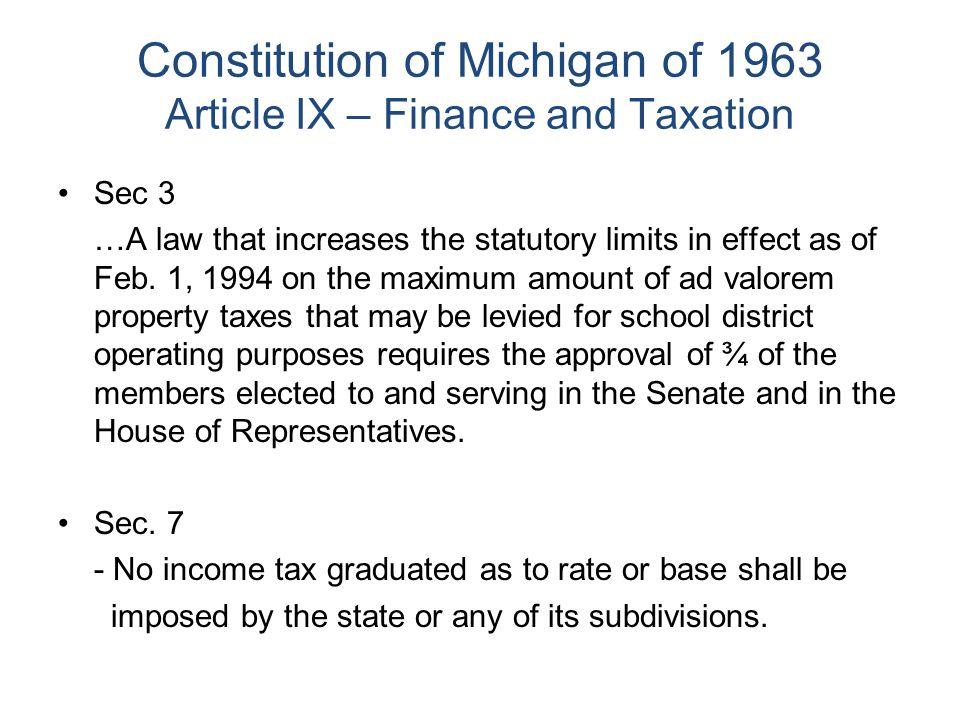 Constitution of Michigan of 1963 Article IX – Finance and Taxation Sec 3 …A law that increases the statutory limits in effect as of Feb.