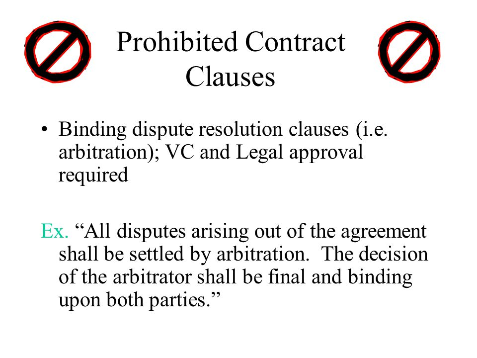 Prohibited Contract Clauses Binding dispute resolution clauses (i.e.