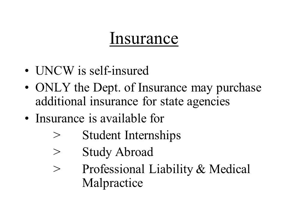 Insurance UNCW is self-insured ONLY the Dept.