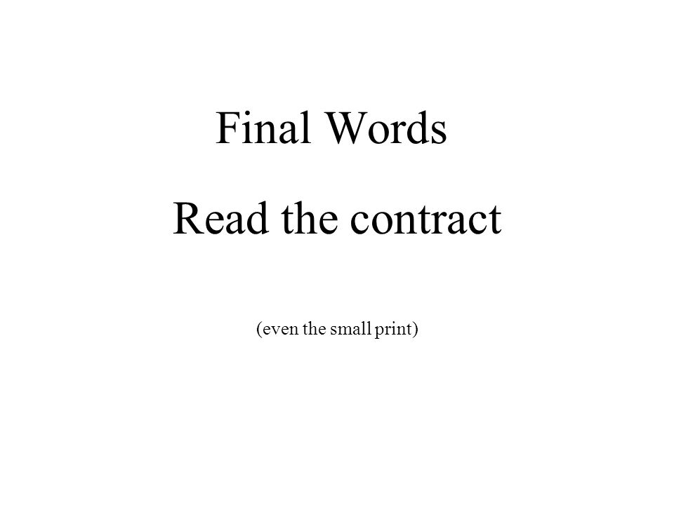 Final Words Read the contract (even the small print)