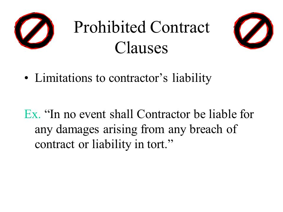Prohibited Contract Clauses Limitations to contractor's liability Ex.