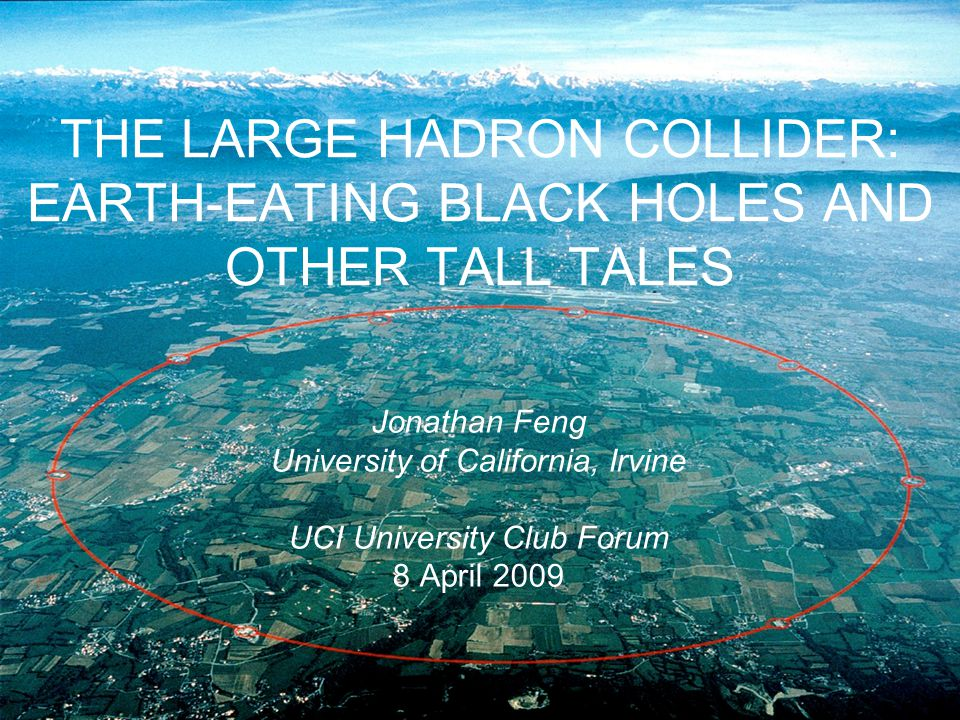 8 Apr 09 LHC BY THE NUMBERS Located at CERN, near Geneva Hadron: protons and nuclei Large: 17 miles of vacuum and superconducting magnets Accelerates protons to 99.999999% the speed of light, 10,000 round trips per second Proton beams squeezed down to 64 microns 100 million proton-proton collisions per second 5000 Ph.D.