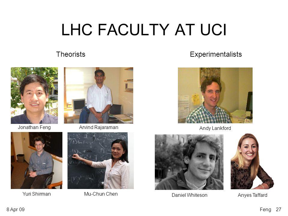 8 Apr 09 LHC FACULTY AT UCI TheoristsExperimentalists Jonathan FengArvind Rajaraman Yuri Shirman Mu-Chun Chen Andy Lankford Daniel Whiteson Anyes Taffard Feng 27