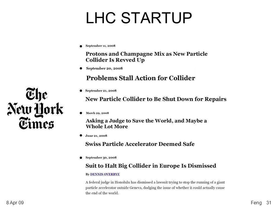 8 Apr 09... LHC STARTUP Feng 31