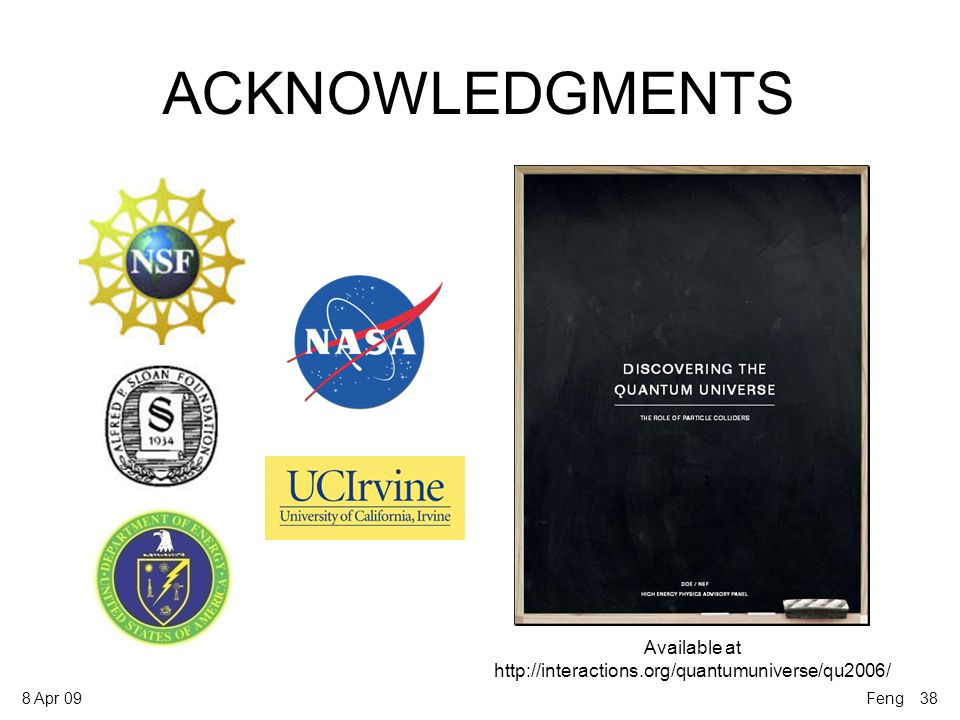 8 Apr 09 ACKNOWLEDGMENTS Available at http://interactions.org/quantumuniverse/qu2006/ Feng 38