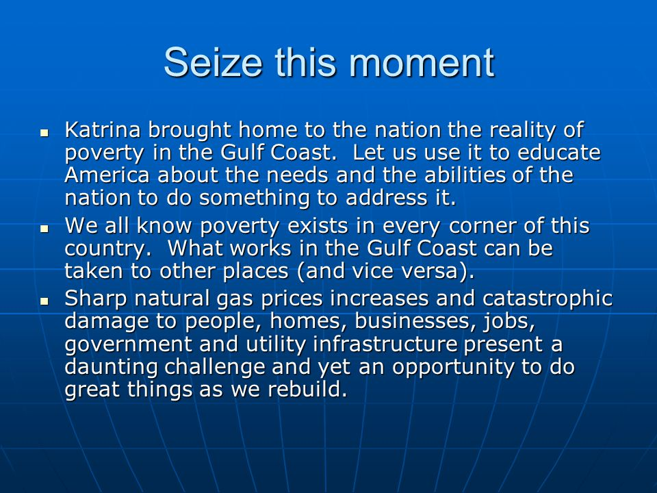 Seize this moment Katrina brought home to the nation the reality of poverty in the Gulf Coast.