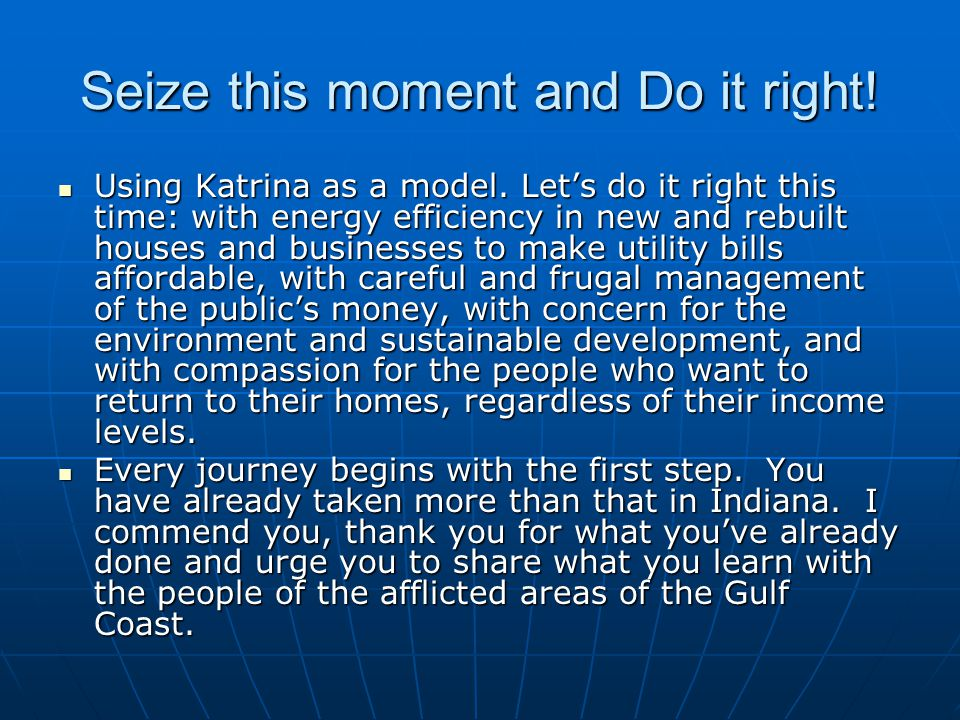 Seize this moment and Do it right. Using Katrina as a model.