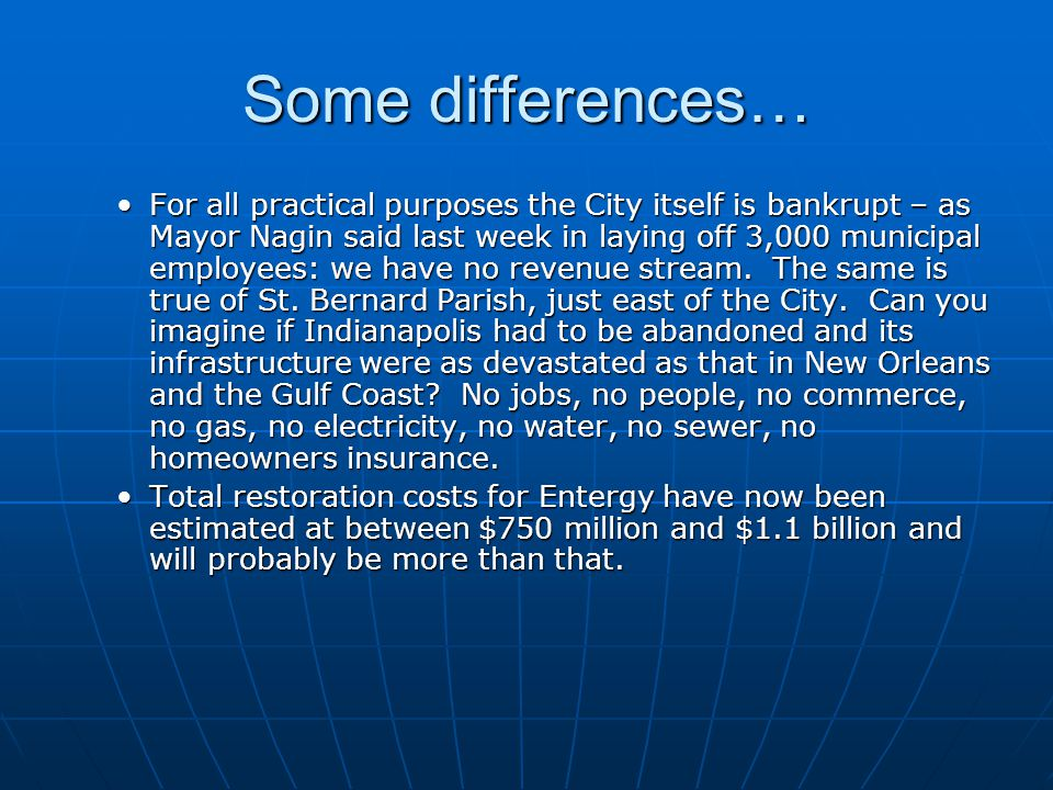 Some differences… For all practical purposes the City itself is bankrupt – as Mayor Nagin said last week in laying off 3,000 municipal employees: we have no revenue stream.