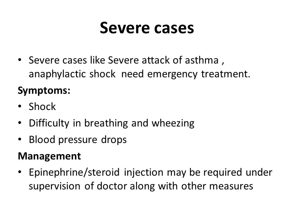Severe cases Severe cases like Severe attack of asthma, anaphylactic shock need emergency treatment. Symptoms: Shock Difficulty in breathing and wheez
