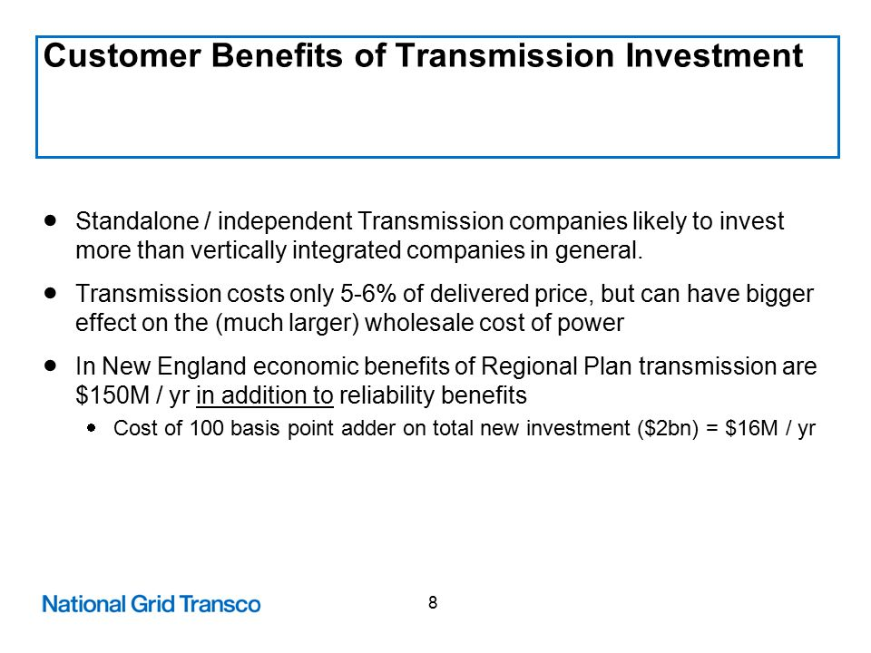 8 Customer Benefits of Transmission Investment  Standalone / independent Transmission companies likely to invest more than vertically integrated companies in general.