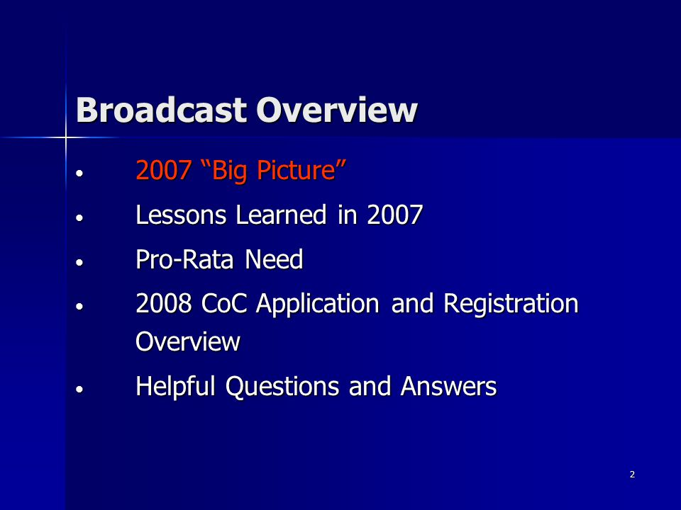 2 Broadcast Overview 2007 Big Picture 2007 Big Picture Lessons Learned in 2007 Lessons Learned in 2007 Pro-Rata Need Pro-Rata Need 2008 CoC Application and Registration Overview 2008 CoC Application and Registration Overview Helpful Questions and Answers Helpful Questions and Answers