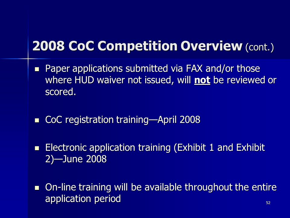 52 2008 CoC Competition Overview (cont.) Paper applications submitted via FAX and/or those where HUD waiver not issued, will not be reviewed or scored.