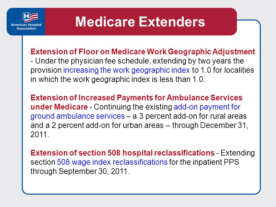 Extension of Floor on Medicare Work Geographic Adjustment - Under the physician fee schedule, extending by two years the provision increasing the work geographic index to 1.0 for localities in which the work geographic index is less than 1.0.
