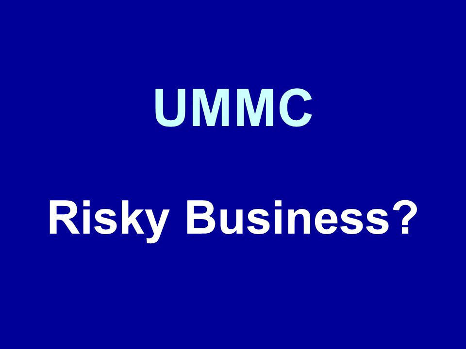 UMMC Risky Business