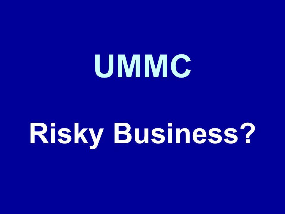 UMMC Risky Business?