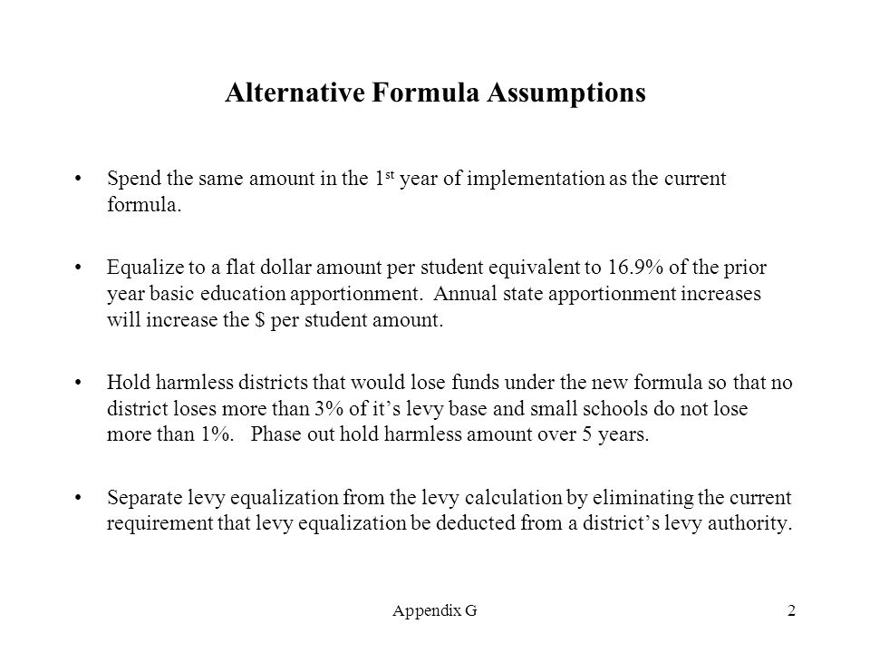 2 Alternative Formula Assumptions Spend the same amount in the 1 st year of implementation as the current formula.